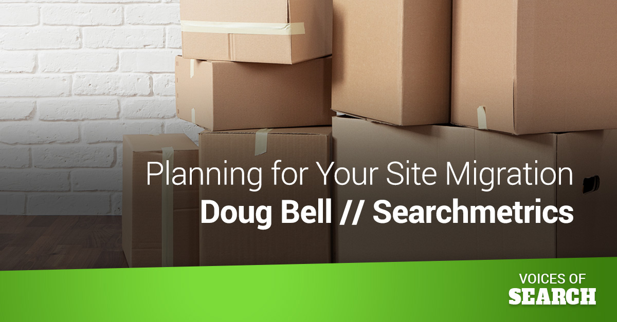 Planning for Your Site Migration? – Doug Bell // Searchmetrics