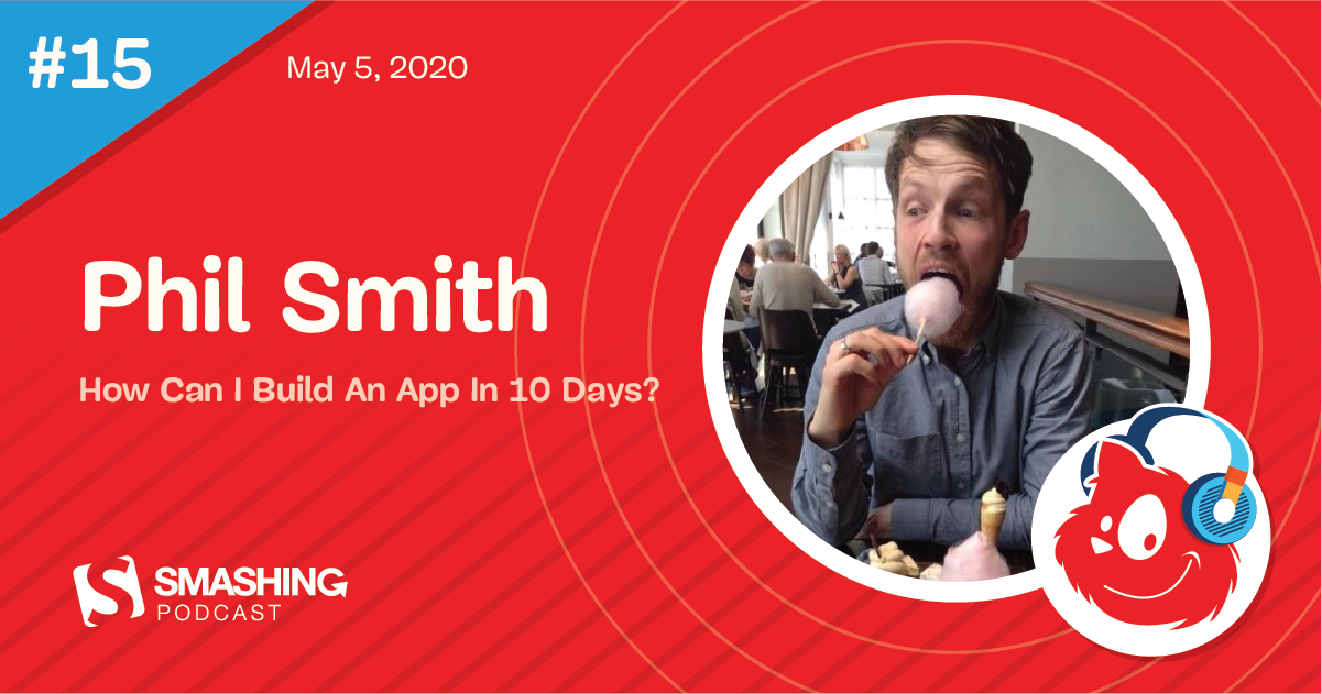 Smashing Podcast Episode 15 With Phil Smith: How Can I Build An App In 10 Days?